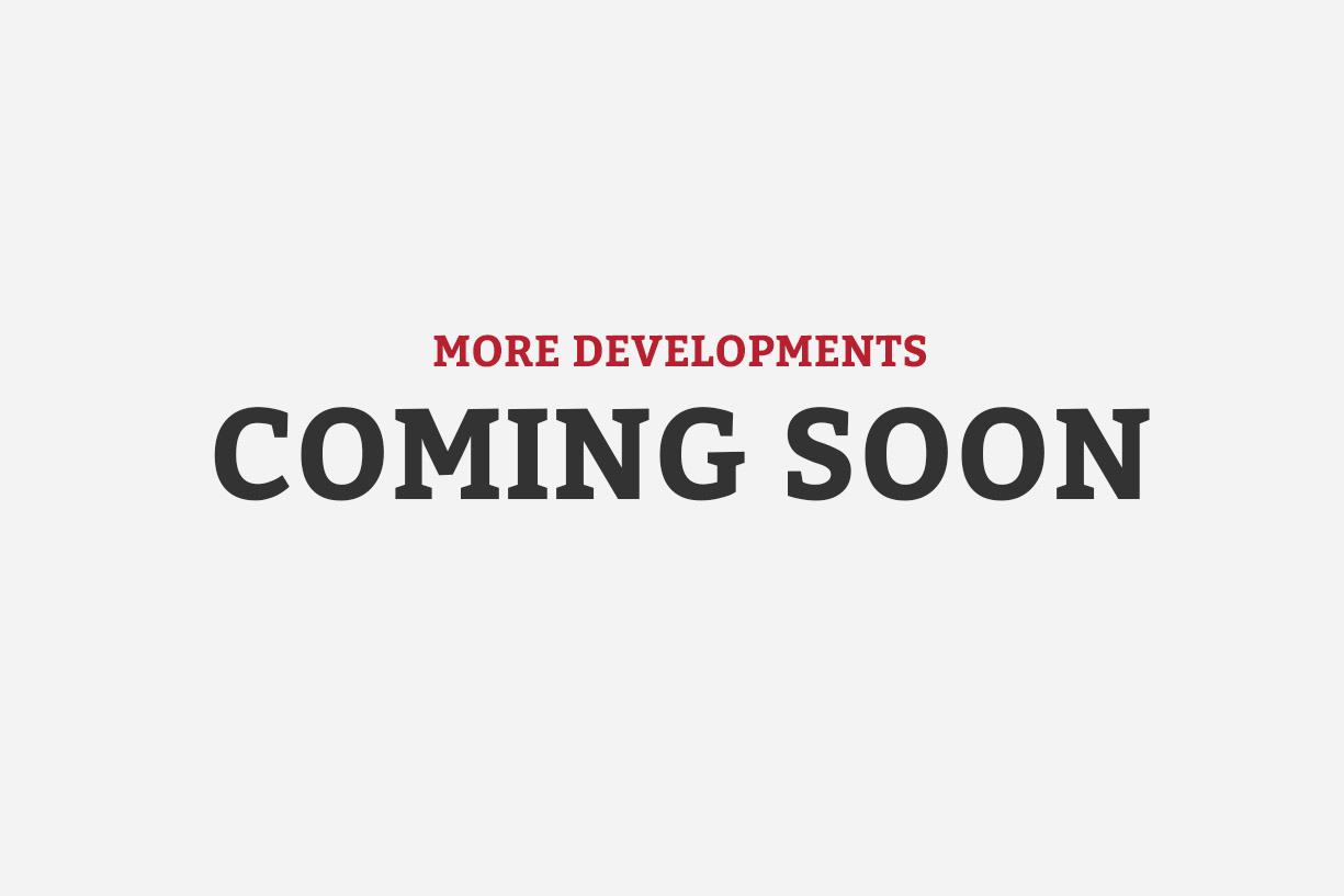 More Developments Coming Soon